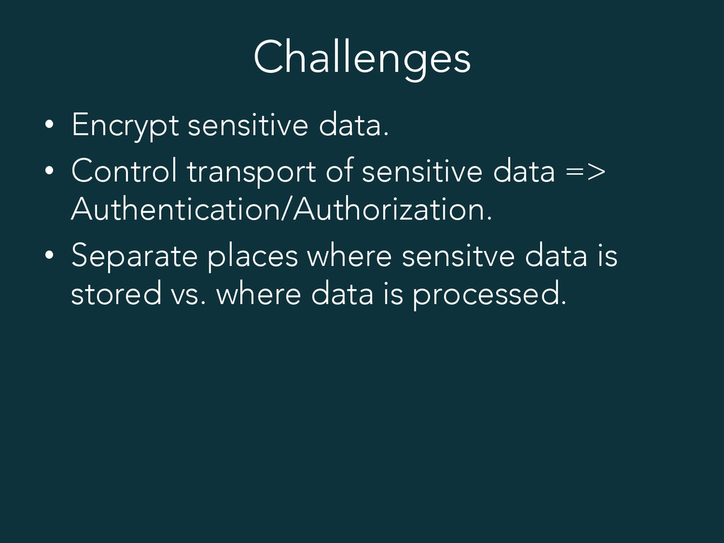 Challenges • Encrypt sensitive data. • Contro...
