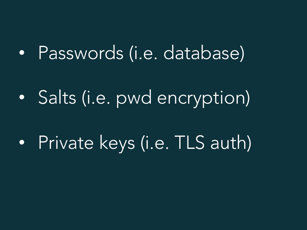 • Passwords (i.e. database) • Salts (i.e. pwd...
