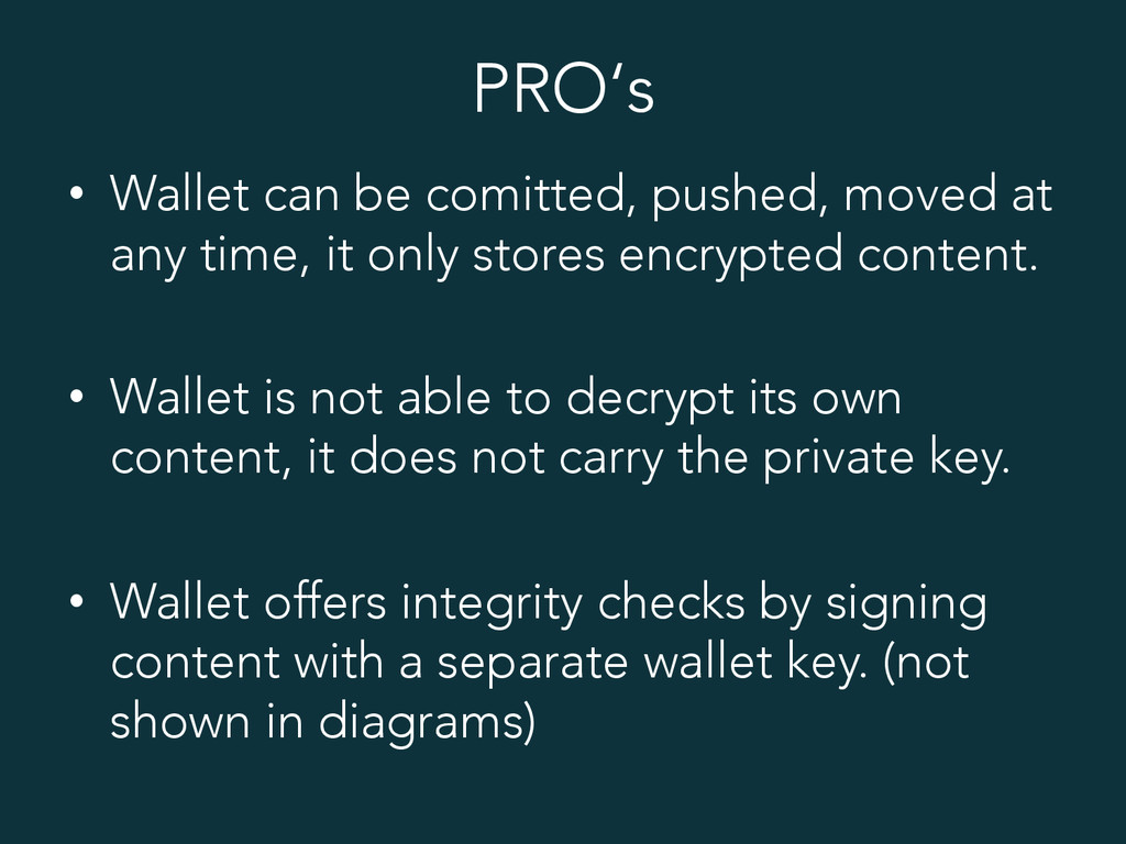 PRO's • Wallet can be comitted, pushed, moved ...
