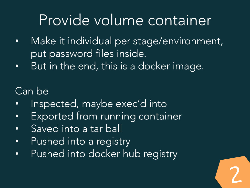 Provide volume container • Make it individual ...