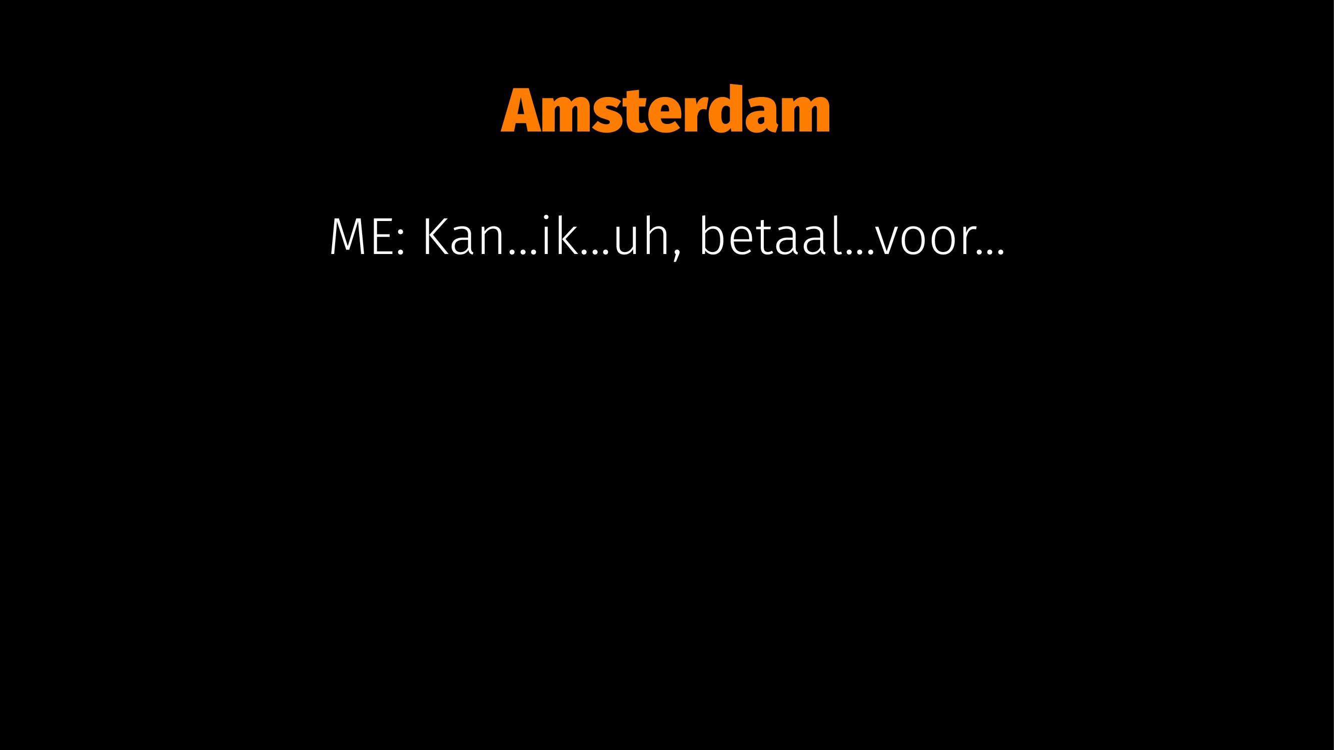 Amsterdam ME: Kan...ik...uh, betaal...voor...