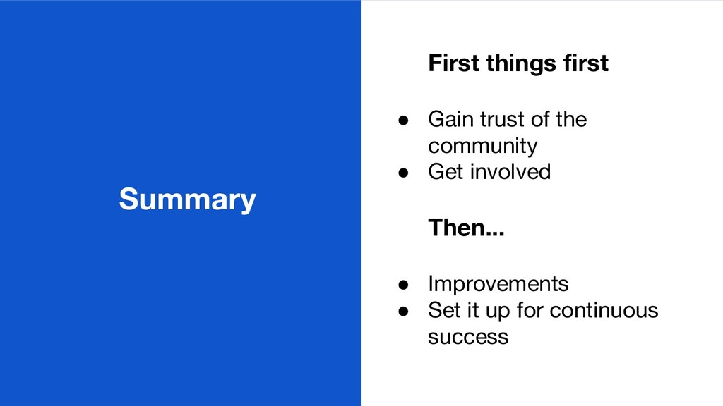 Summary First things first ● Gain trust of the c...
