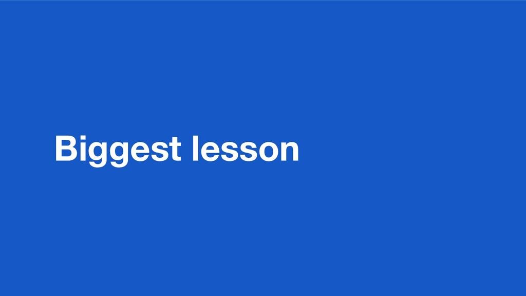 Biggest lesson