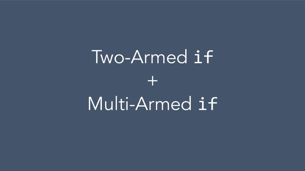 Two-Armed if + Multi-Armed if