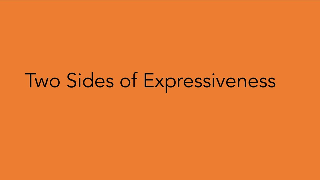 Two Sides of Expressiveness