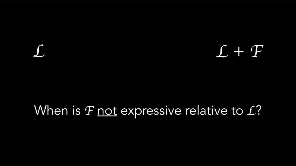 When is F not expressive relative to L? L L + F