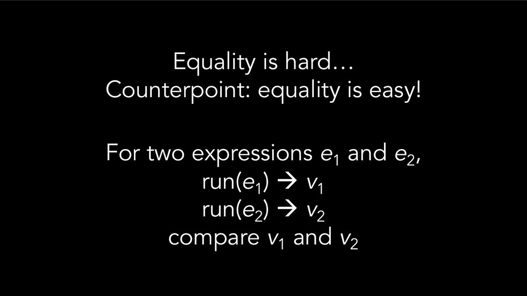 Equality is hard… Counterpoint: equality is eas...