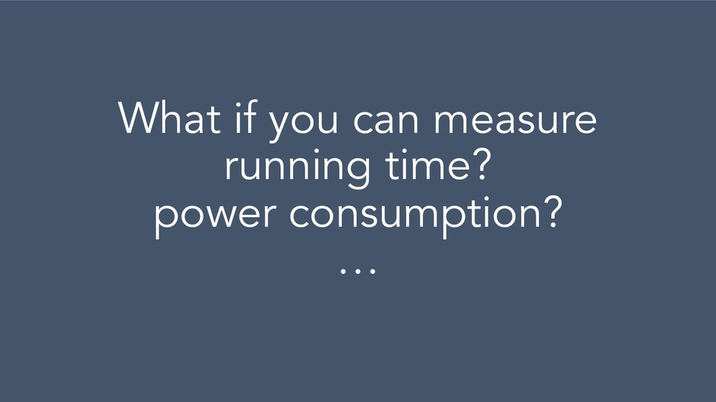 What if you can measure running time? power con...