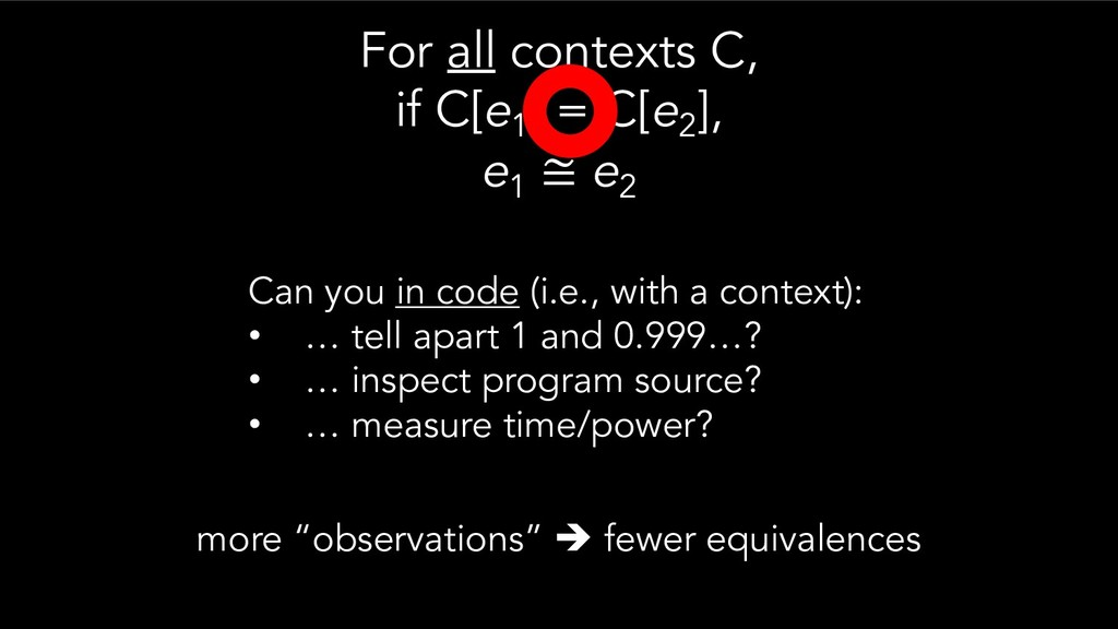 For all contexts C, if C[e1 ] = C[e2 ], e1 ≅ e2...