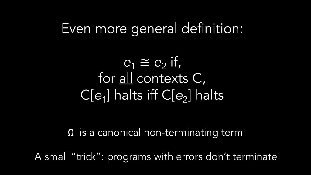 Even more general definition: e1 ≅ e2 if, for a...