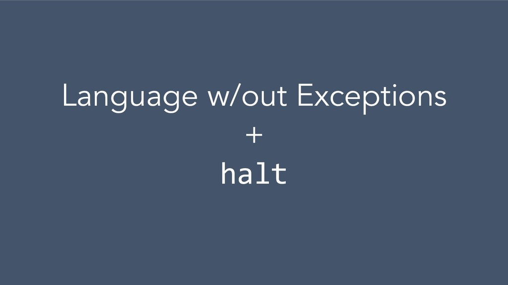 Language w/out Exceptions + halt