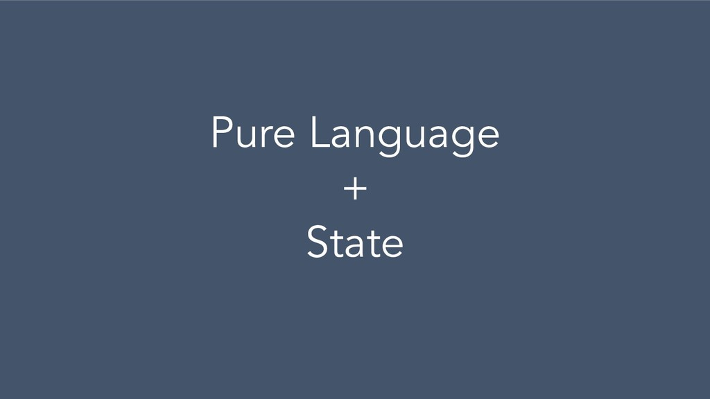 Pure Language + State