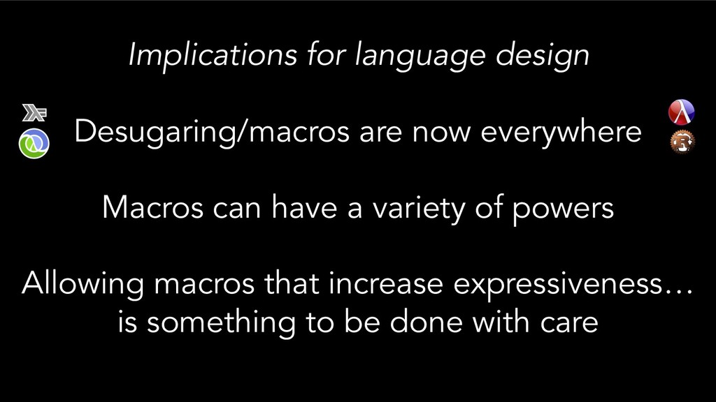 Implications for language design Desugaring/mac...