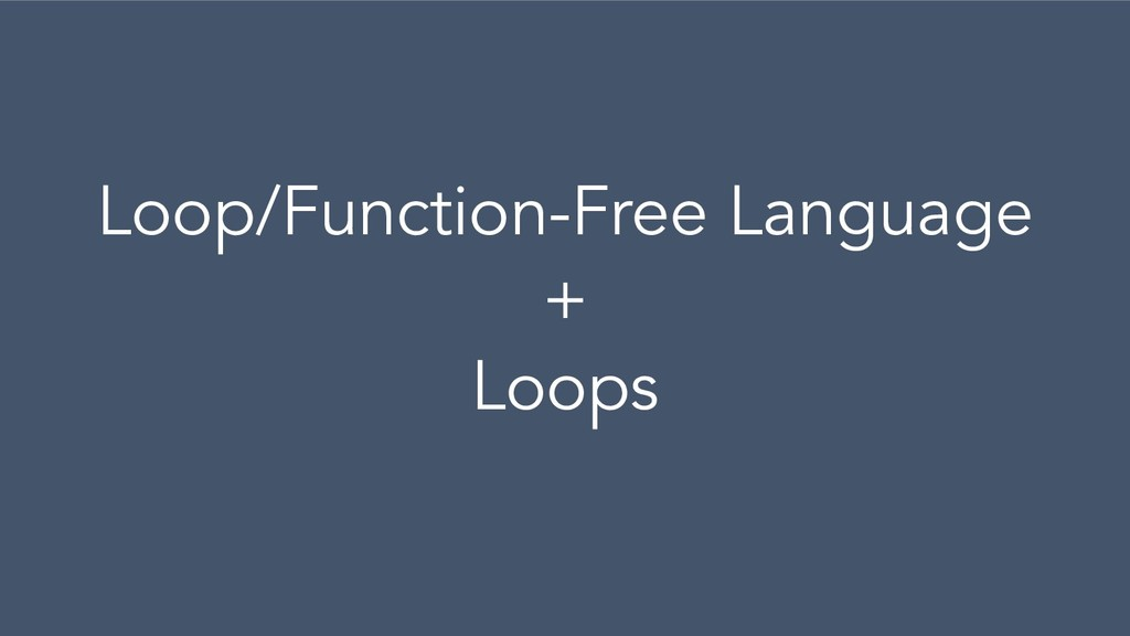 Loop/Function-Free Language + Loops