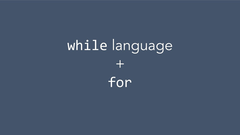 while language + for