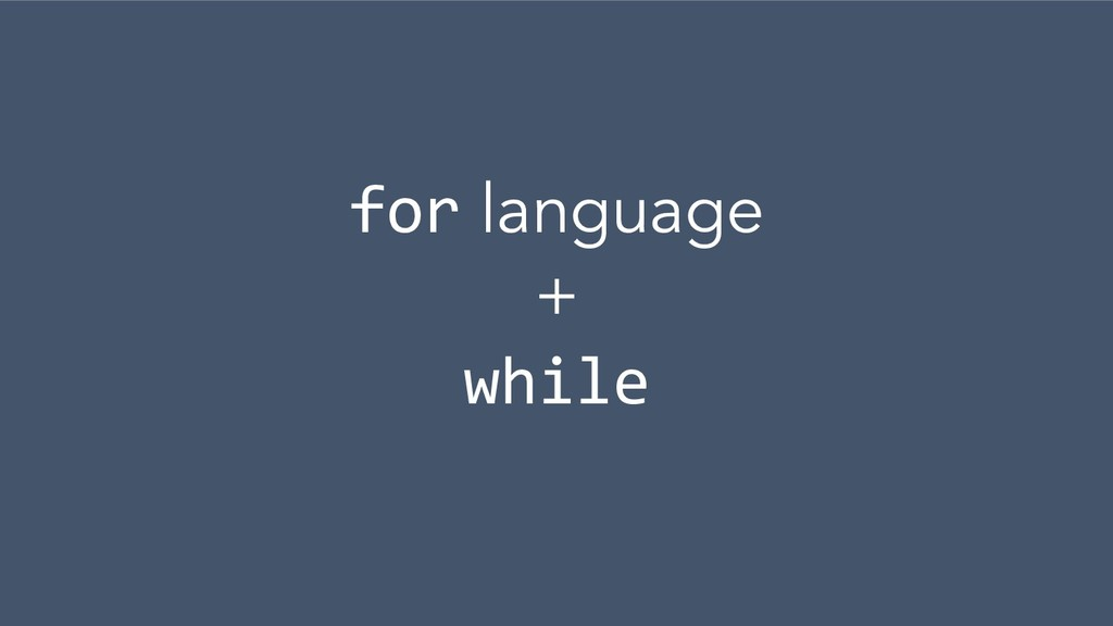 for language + while