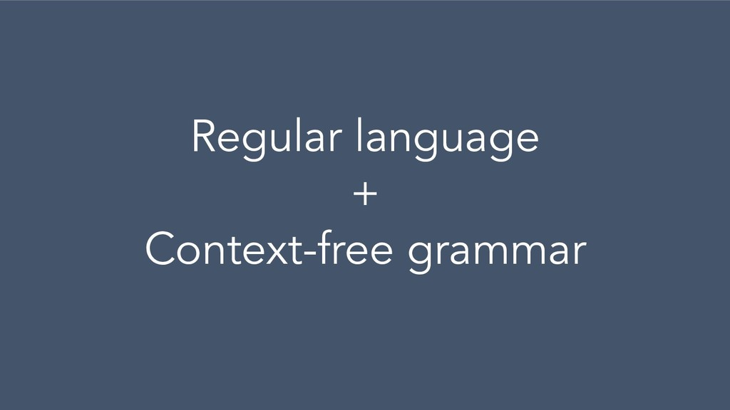 Regular language + Context-free grammar
