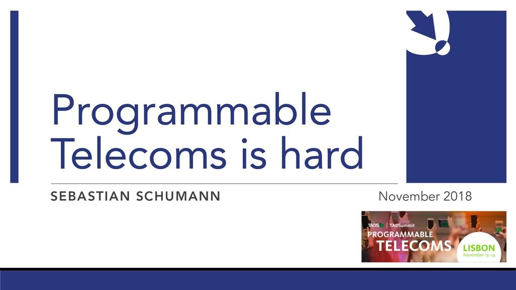 Programmable Telecoms is hard SEBASTIAN SCHUMAN...