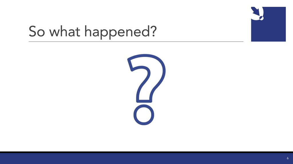 So what happened? 6
