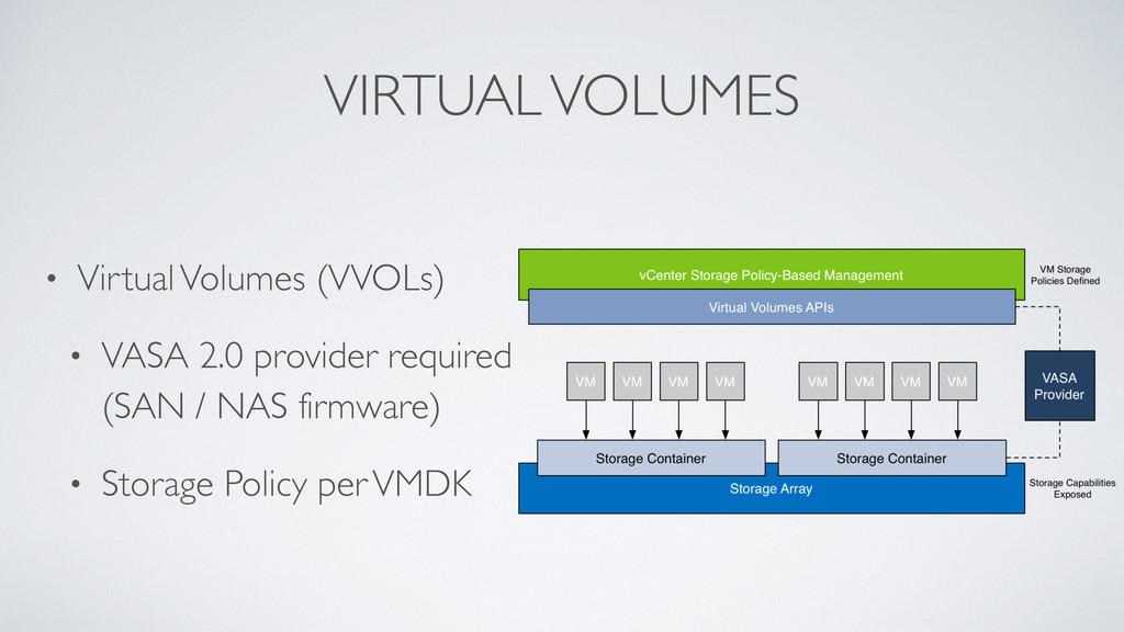 VIRTUAL VOLUMES • Virtual Volumes (VVOLs) • VAS...