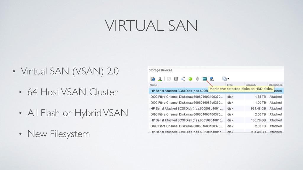 VIRTUAL SAN • Virtual SAN (VSAN) 2.0 • 64 Host ...