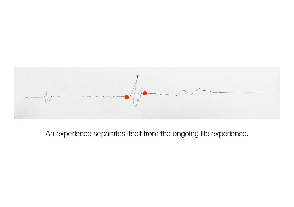 An experience separates itself from the ongoing...