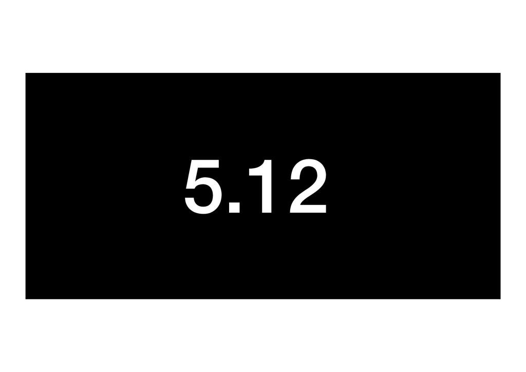 5.12!