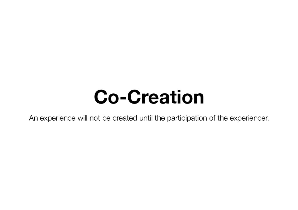 Co-Creation An experience will not be created ...