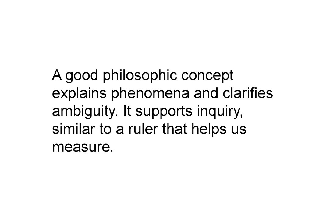 A good philosophic concept explains phenomena a...
