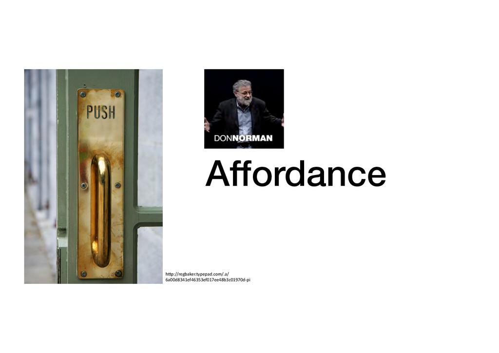 Affordance! h&p://regbaker.typepad.com/.a/ 6a00...