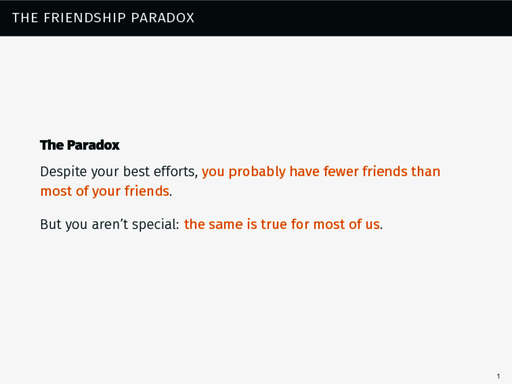 the friendship paradox The Paradox Despite your...