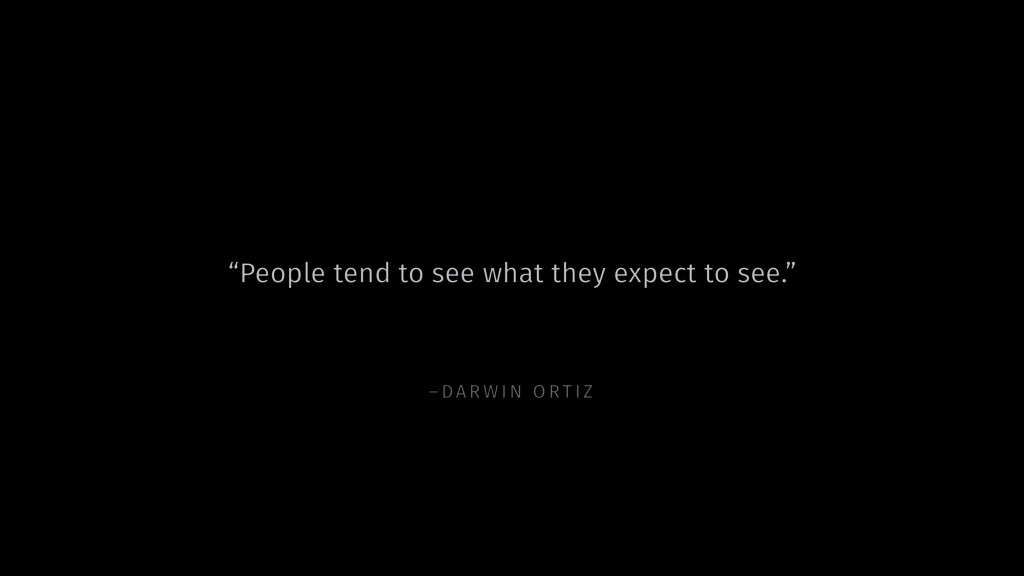 "–DARW IN ORTIZ ""People tend to see what they ex..."