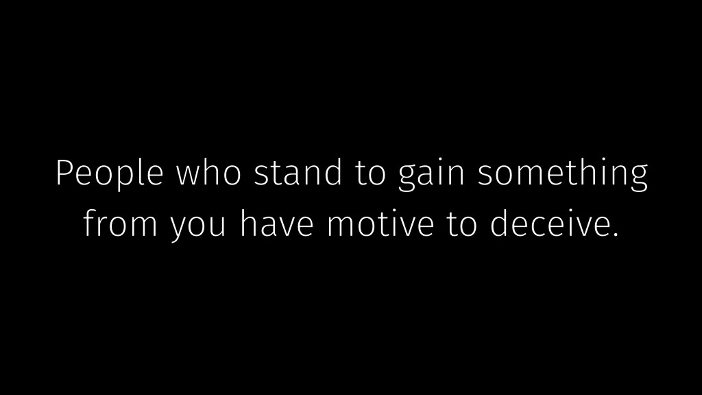 People who stand to gain something from you hav...