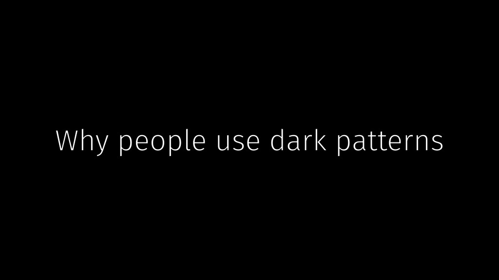 Why people use dark patterns