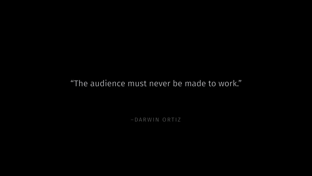 "–DARW IN ORTIZ ""The audience must never be made..."