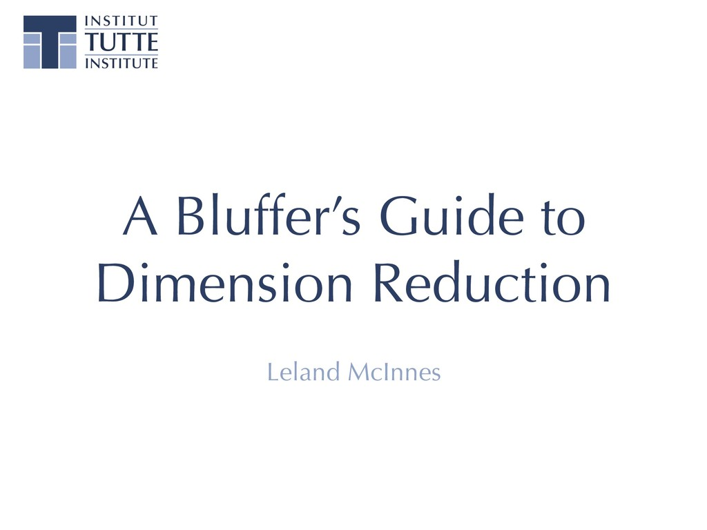 A Bluffer's Guide to Dimension Reduction Leland...
