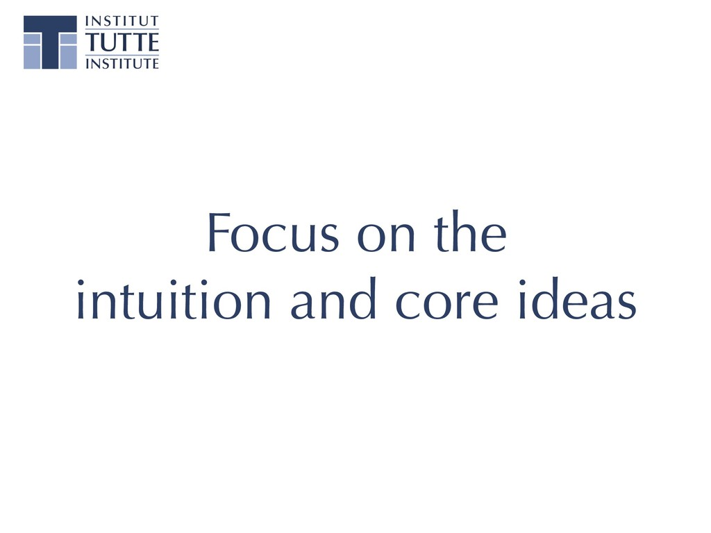 Focus on the intuition and core ideas