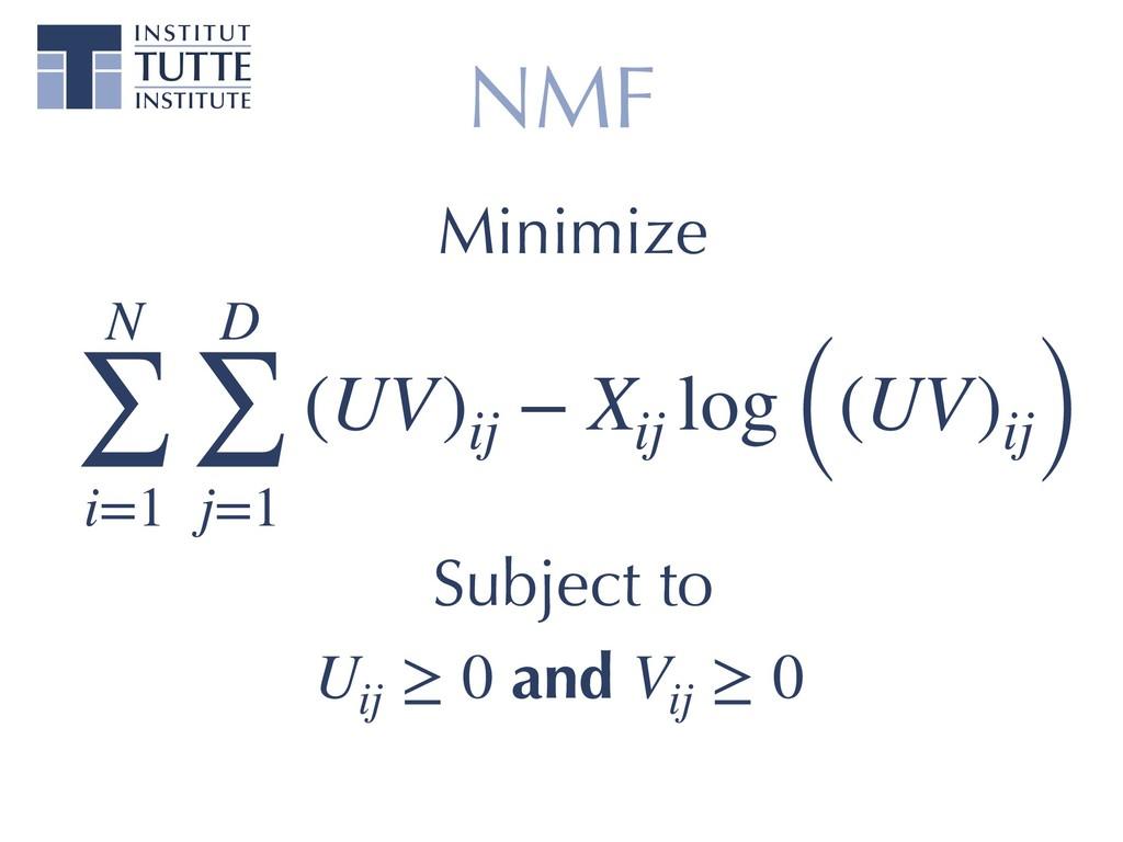 NMF N ∑ i=1 D ∑ j=1 (UV)ij − Xij log ((UV)ij) S...
