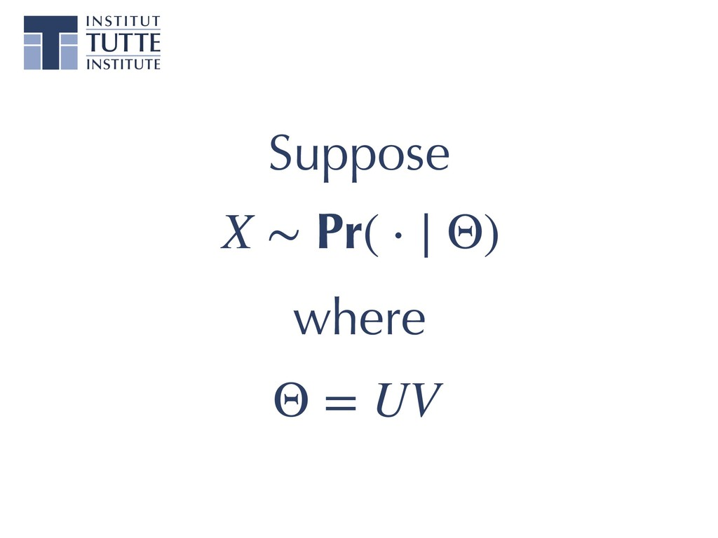 X ∼ Pr( ⋅ ∣ Θ) where Suppose Θ = UV