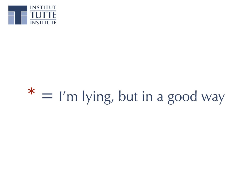 * = I'm lying, but in a good way