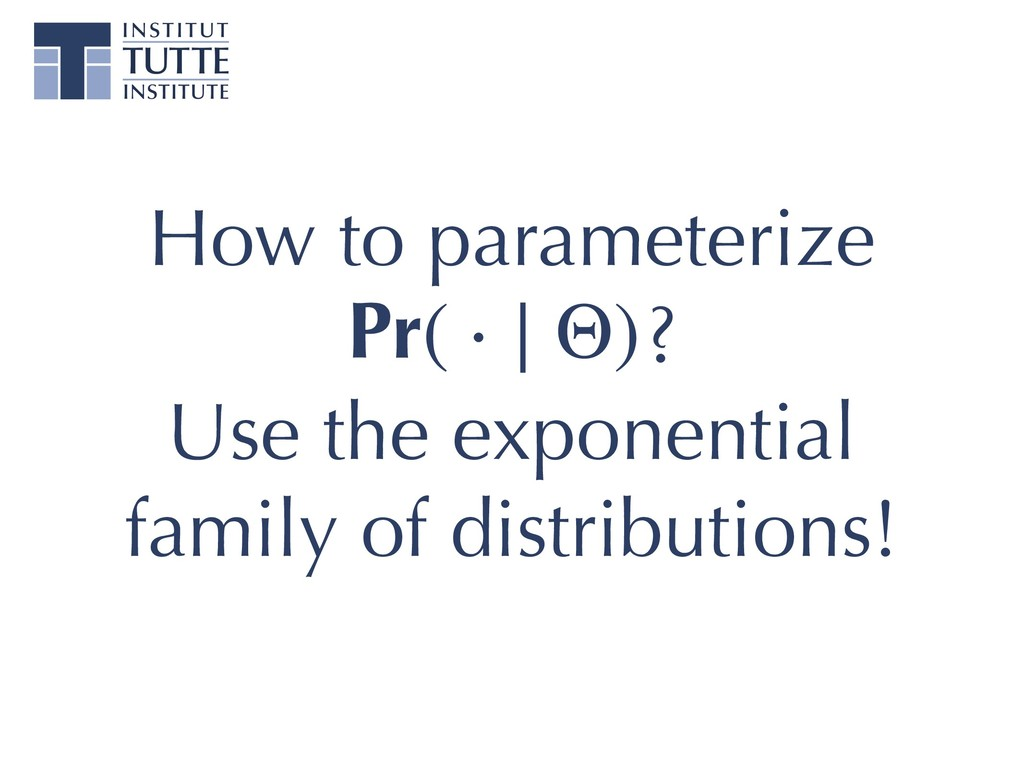 How to parameterize Pr(.|O) ? Use the exponenti...