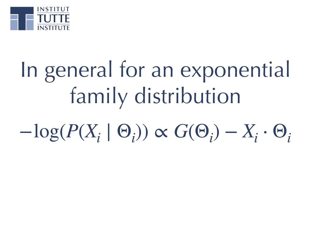 −log(P(Xi ∣ Θi )) ∝ G(Θi ) − Xi ⋅ Θi In general...