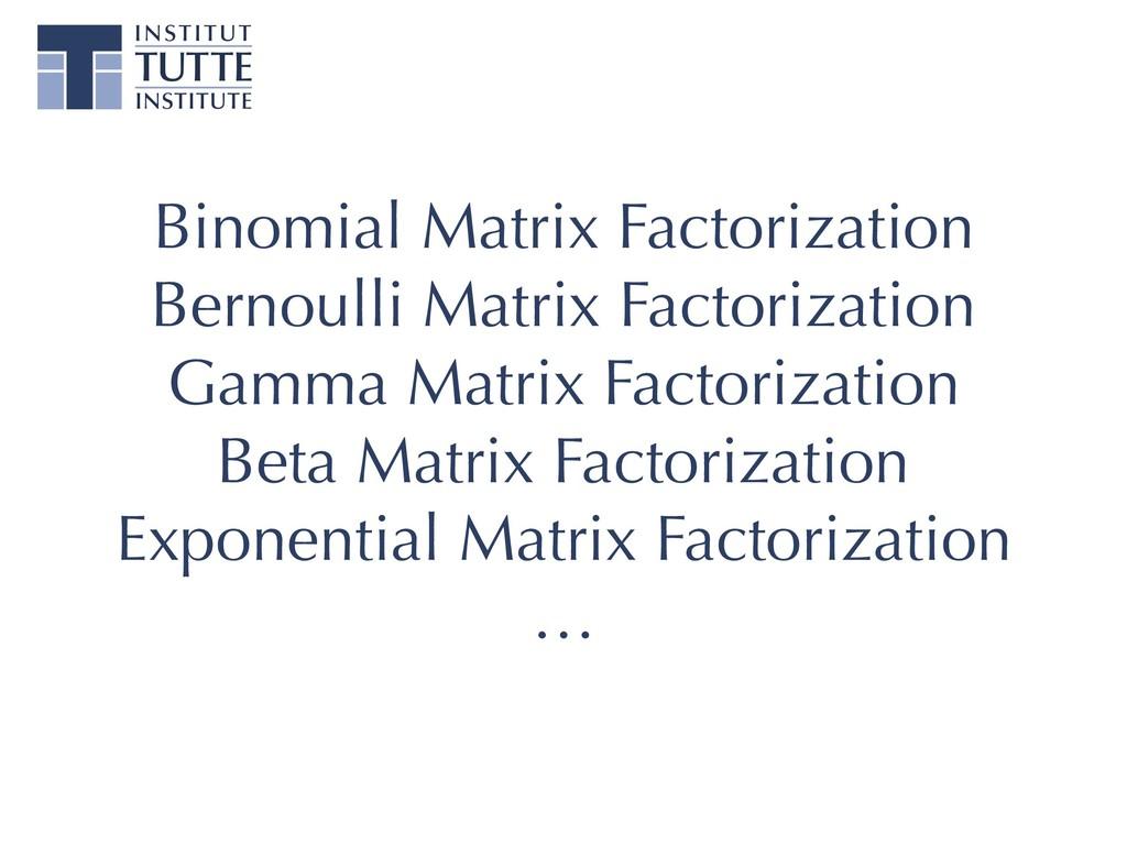 Binomial Matrix Factorization Bernoulli Matrix ...