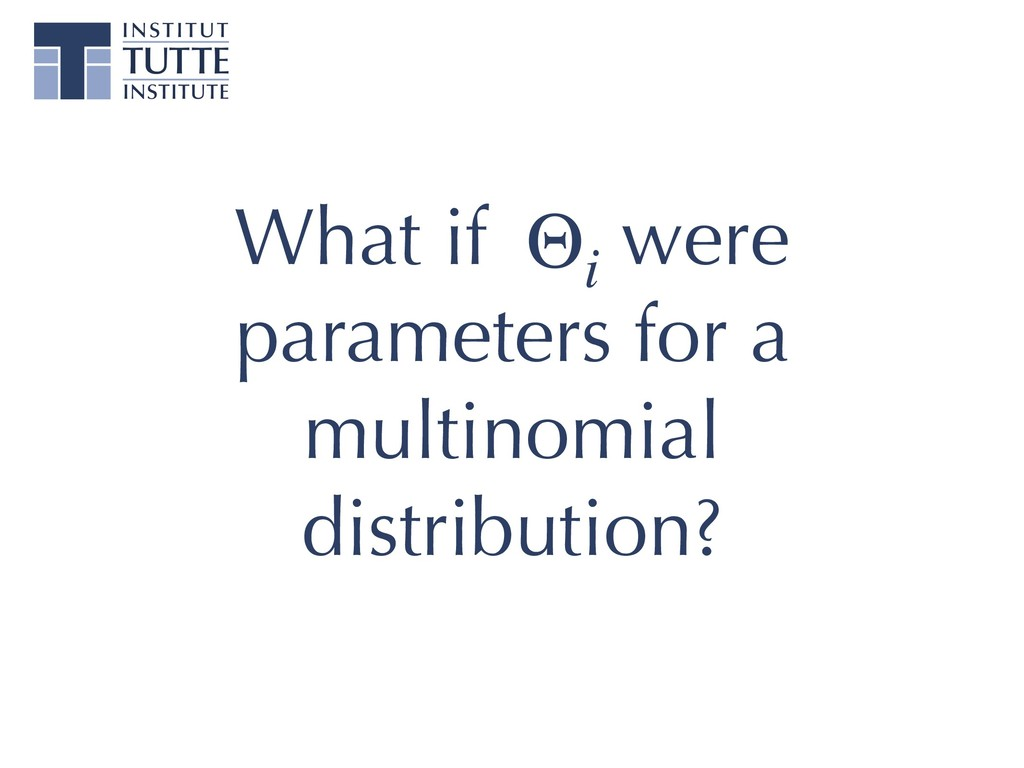 What if Oi were parameters for a multinomial di...
