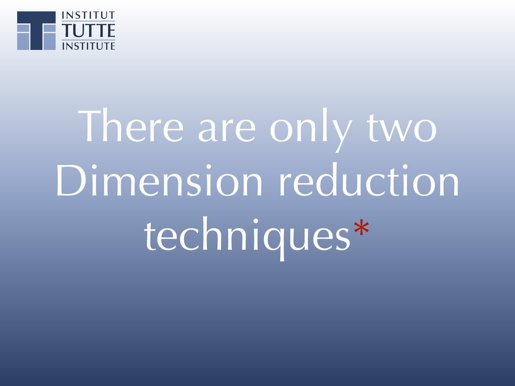 There are only two Dimension reduction techniqu...