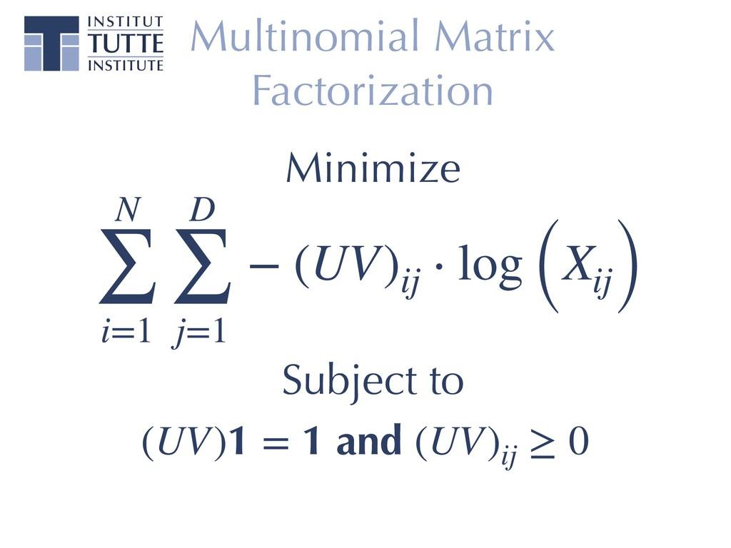 Multinomial Matrix Factorization N ∑ i=1 D ∑ j=...