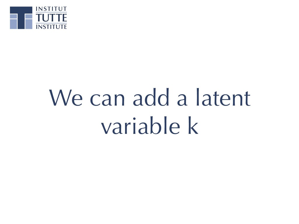 We can add a latent variable k