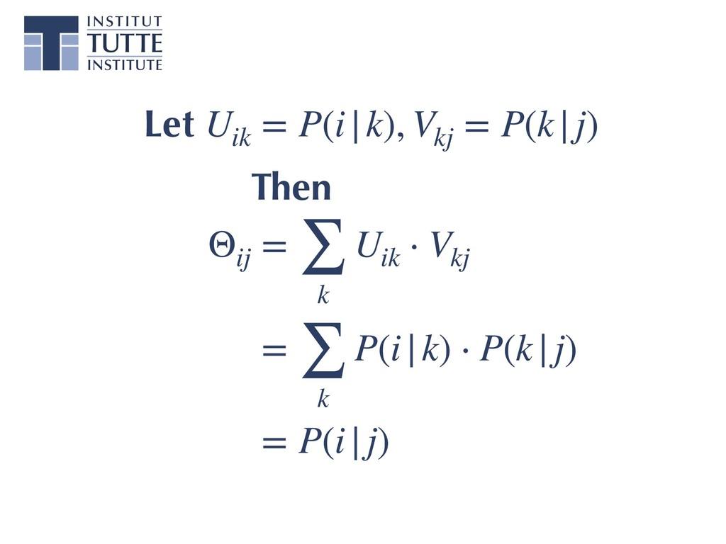 Let Uik = P(i|k), Vkj = P(k|j) Then Θij = ∑ k U...