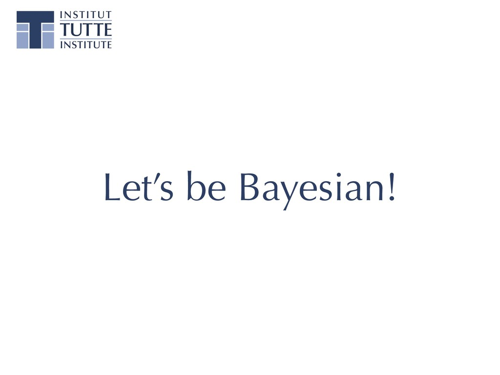 Let's be Bayesian!