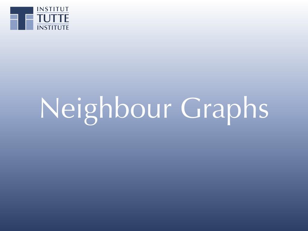 Neighbour Graphs